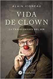 'Vida de clown. La tragicomedia del ser', de Alain Vigneau